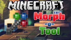 Скачать Morph-o-Tool для Minecraft 1.12.1